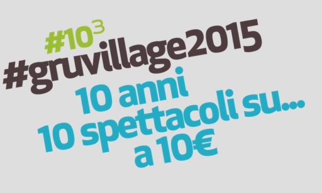 GruVillage 2015 festeggia i suoi 10 anni con…10 al cubo!
