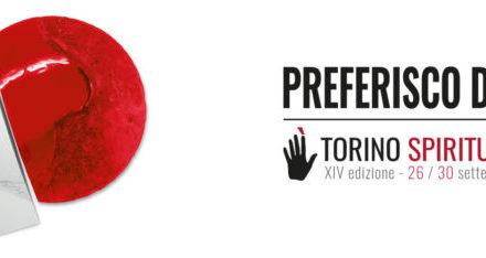Torino Spiritualità dice: «I would prefer not to». Un Preferirei di No, che aiuta a crescere.